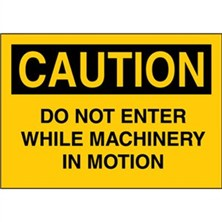 Caution, Do Not Enter While Machinery In Motion