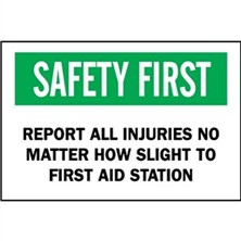 Safety First, Report All Injuries No Matter How Slight To First Aid Station