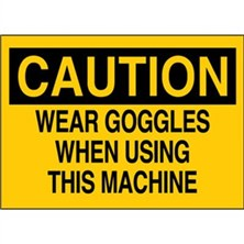Caution, Wear Goggles When Using This Machine