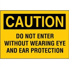 Caution, Do Not Enter Without Wearing Eye And Ear Protection