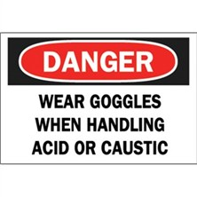 Danger, Wear Goggles When Handling Acid Or Caustic
