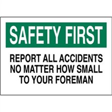 Safety First, Report All Accidents No Matter How Small To Your Foreman