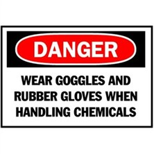Danger, Wear Goggles And Rubber Gloves When Handling Chemicals