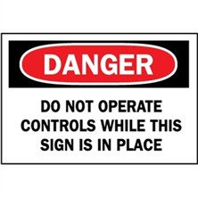 Danger, Do Not Operate Controls While This Sign Is In Place