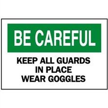 Be Careful, Keep All Guards In Place Wear Goggles