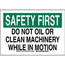 Safety First - Do Not Oil Or Clean Machinery While In Motion Signs