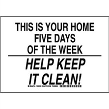 This Is Your Home Five Days Of The Week Help Keep It Clean! Signs