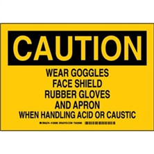 Caution - Wear Goggles Face Shield Rubber Gloves And Apron When Handling Acid Or Caustic Signs