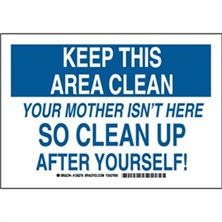 Keep This Area Clean Your Mother Isn't Here  So Clean Up After Yourself! Signs