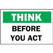 Think, Before You Act