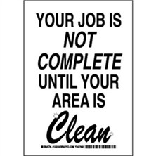 Your Job Is Not Complete Until Your Area Is Clean Signs