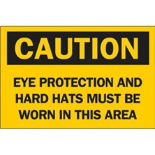 Caution, Eye Protection And Hard Hats Must Be Worn In This Area