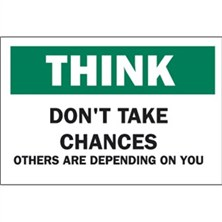 Think, Don`t Take Chances Others Are Depending On You
