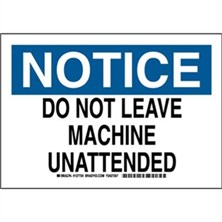 Notice - Do Not Leave Machine Unattended Signs