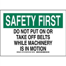 Safety First - Do Not Put On Or Take Off Belts While Machinery Is In Motion Signs