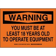 Warning - You Must Be At Least 18 Years Old To Operate Equipment Signs