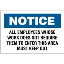 Notice, All Employees Whose Work Does Not Require Them To Enter This Area Must Keep Out