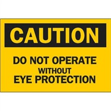 Caution, Do Not Operate Without Eye Protection
