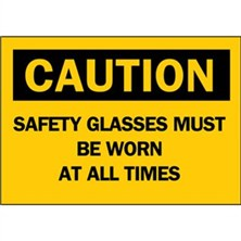 Caution, Safety Glasses Must Be Worn At All Times
