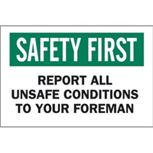 Safety First, Report All Unsafe Conditions To Your Foreman