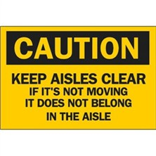 Caution, Keep Aisles Clear If It`s Not Moving It Does Not Belong In The Aisle